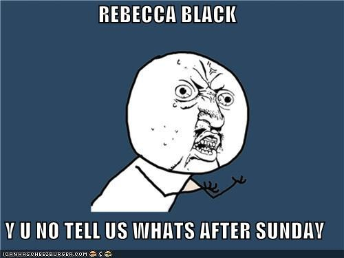 REBECCA BLACK  Y U NO TELL US