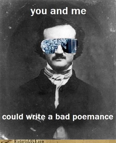 You And Me Could Write A Bad Poemance