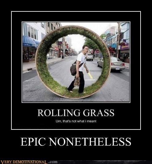 grass,rolling,drug stuff,wtf