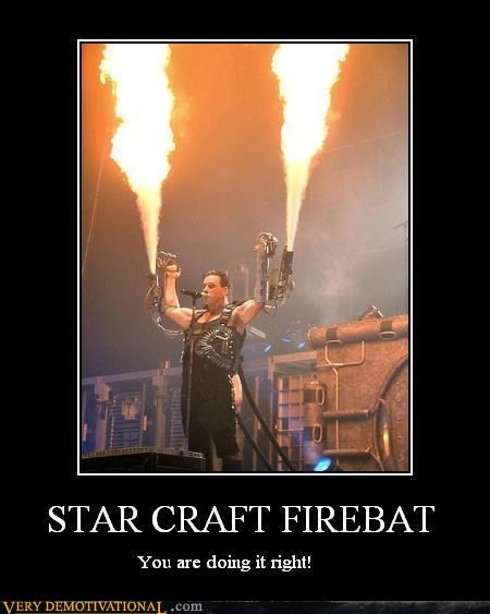 starcraft,firebat,rammstein,doing it right