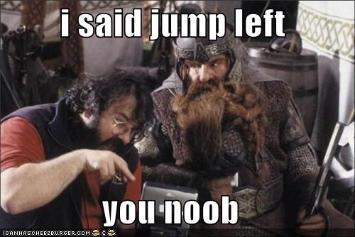 i said jump left   you noob