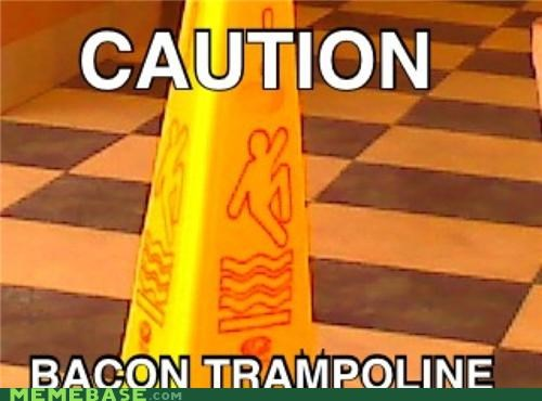 bacon,caution,The Internet IRL,trampoline