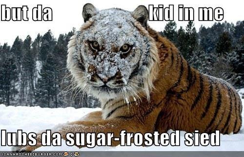 but da                         kid in me  lubs da sugar-frosted sied
