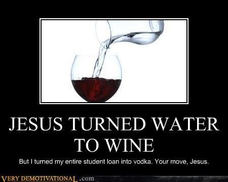 awesome,jesus,vodka,water,wine