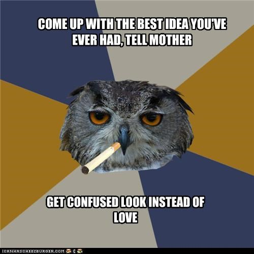 Art Student Owl: Best Idea Ever