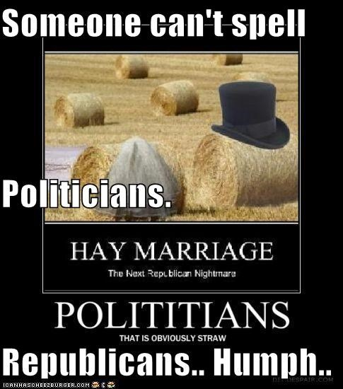 Someone can't spell Politicians. Republicans.. Humph..