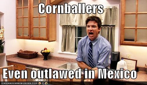 Cornballers: Not Even Once...