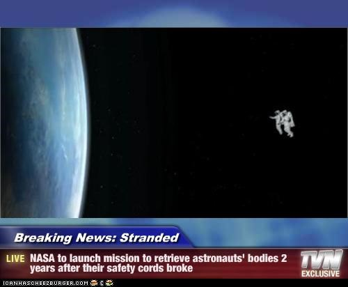 Breaking News: Stranded - NASA to launch mission to retrieve astronauts' bodies 2 years after their safety cords broke