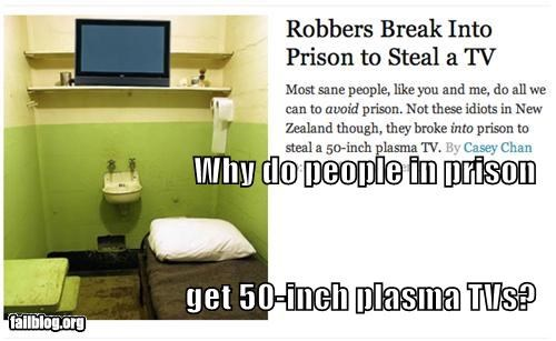 Why do people in prison get 50-inch plasma TVs?