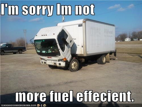 I'm sorry Im not  more fuel effecient.