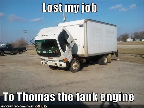 Lost my job  To Thomas the tank engine