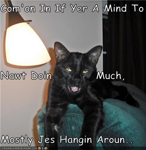 Com'on In If Yer A Mind To Nawt Doin          Much, Mostly Jes Hangin Aroun..