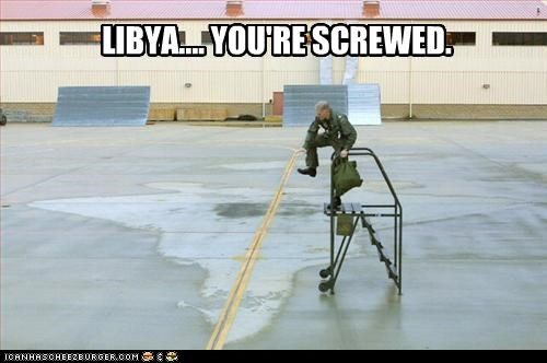 LIBYA.... YOU'RE SCREWED.