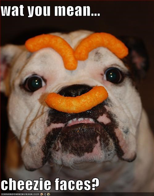 wat you mean...  cheezie faces?
