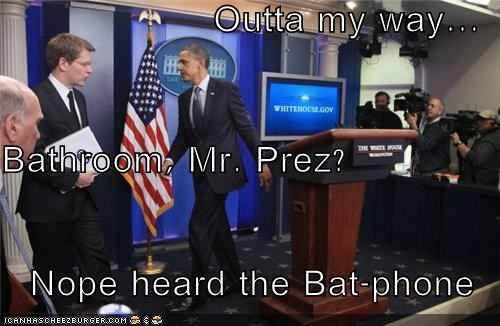 Outta my way... Bathroom, Mr. Prez? Nope heard the Bat-phone