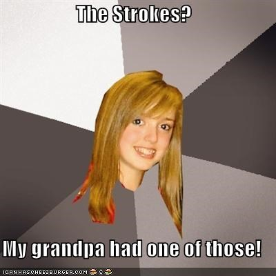 The Strokes?  My grandpa had one of those!