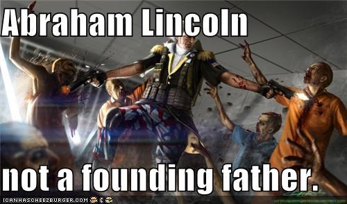 Abraham Lincoln  not a founding father.