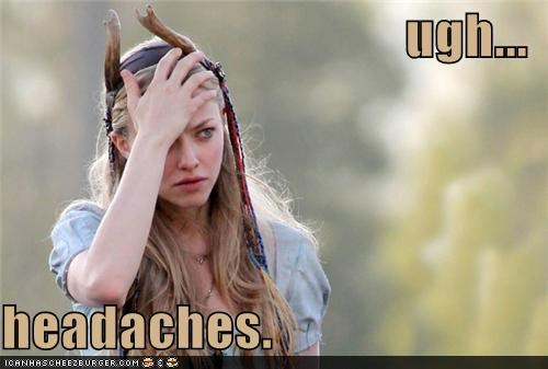 ugh...  headaches.