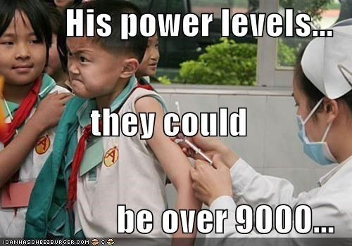 His power levels... they could  be over 9000...