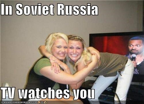 In Soviet Russia  TV watches you