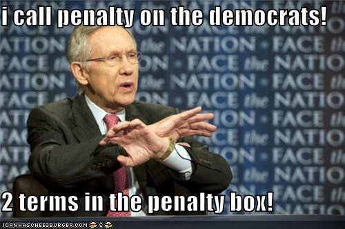 i call penalty on the democrats!  2 terms in the penalty box!