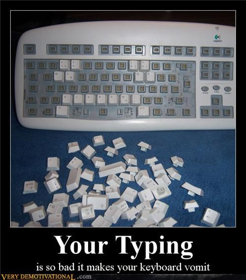 keyboard,vomit,your typing