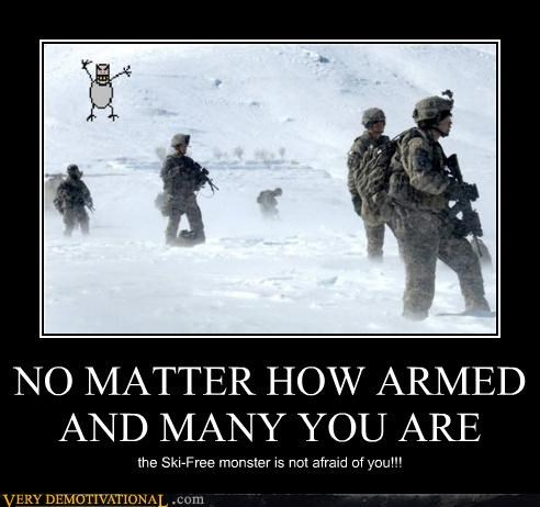NO MATTER HOW ARMED AND MANY YOU ARE