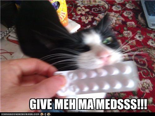 GIVE MEH MA MEDSSS!!!
