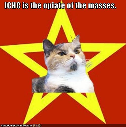 ICHC is the opiate of the masses.