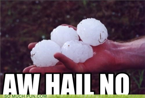 To Hail With This Weather!