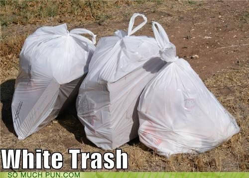 bag,bags,color,double meaning,literalism,trash,trash bag,trash bags,white trash