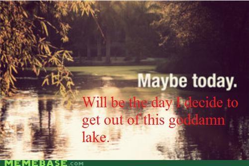 Nah, Probably Tomorrow