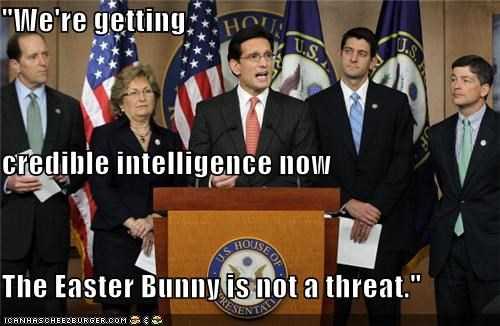 """We're getting credible intelligence now The Easter Bunny is not a threat."""