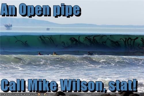 An Open pipe  Call Mike Wilson, stat!