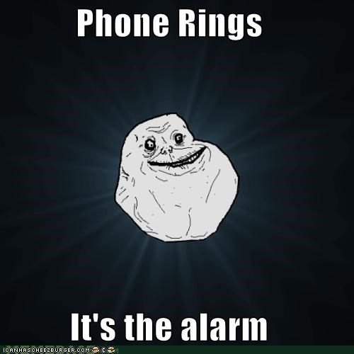 Forever Alone: Wake-Up Call