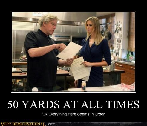 Very Demotivational: 50 YARDS AT ALL TIMES