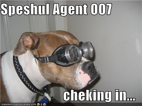 Speshul Agent 007   cheking in...