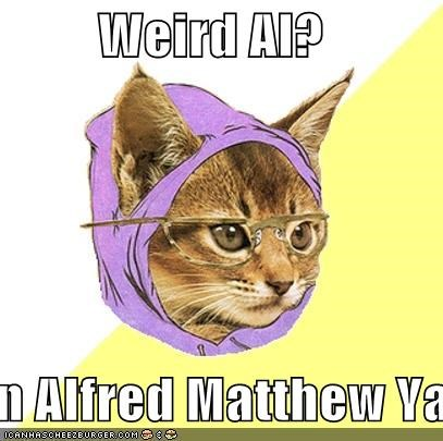 Weird Al?  You mean Alfred Matthew Yankovic