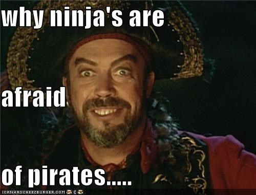 why ninja's are afraid of pirates.....