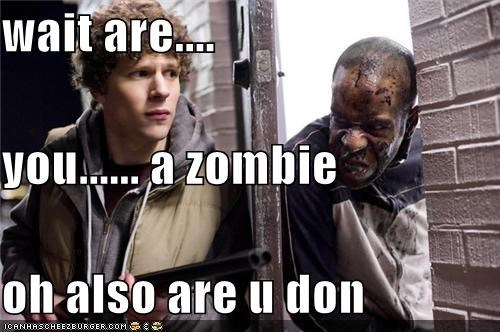 wait are.... you...... a zombie oh also are u don