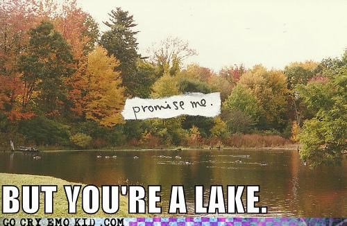 And Lakes Can't Promise