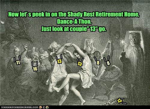 """Now let' s peek in on the Shady Rest Retirement Home,  Dance-A Thon.   Just look at couple"""" 13"""" go."""