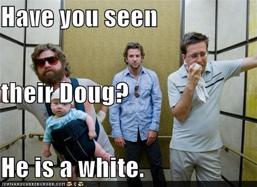 Have you seen their Doug? He is a white.