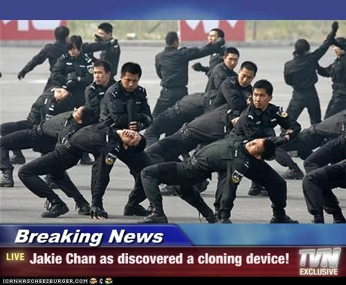 Breaking News - Jakie Chan as discovered a cloning device!