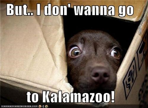 But.. I don' wanna go  to Kalamazoo!