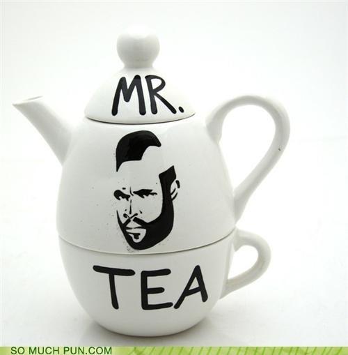 A Team,better,buy,homophone,literalism,mr t,tea,tea set,teapot