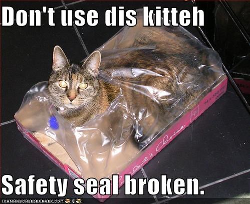 Don't use dis kitteh  Safety seal broken.