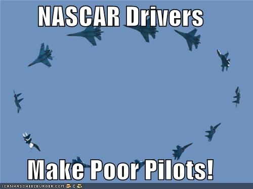 NASCAR Drivers  Make Poor Pilots!