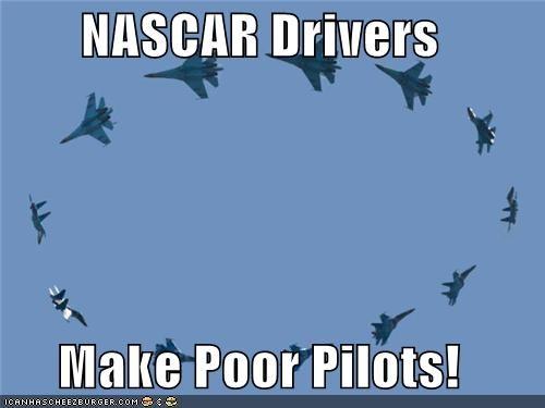 NASCAR Drivers  Make Poor Pilots!