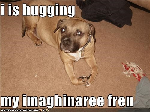 i is hugging  my imaghinaree fren